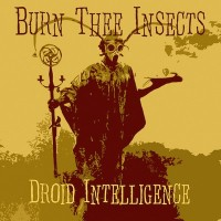 BURN THEE INSECTS - Droid Intelligence (CD)