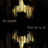 DEE CALHOUN - Go to the Devil (CD)