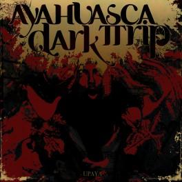 AYAHUASCA DARK TRIP - Upaya (CD)